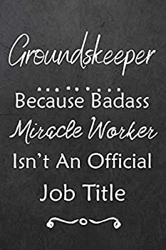 Groundskeeper Because Bad Ass Miracle Worker Isn t An Official Job Title  Journal | Lined Notebook to Write In | Appreciation Thank You Novelty Gift