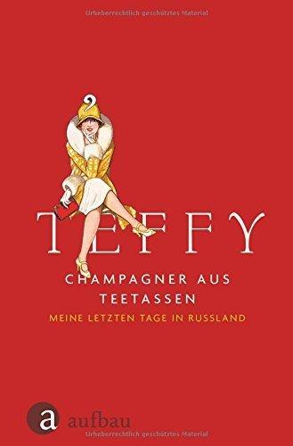 Champagner aus Teetassen: Meine letzten Tage in Russland von Christa Ebert (Herausgeber), Teffy (18. August 2014) Gebundene Ausgabe