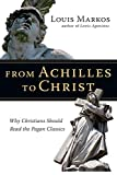 From Achilles to Christ: Why Christians Should Read the Pagan Classics