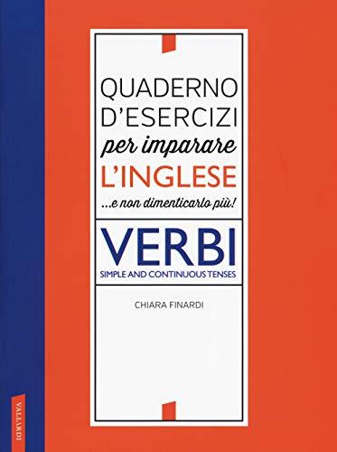 Quaderno d'esercizi per imparare l'inglese ...e non dimenticarlo più! Verbi. Simple and continuous tenses
