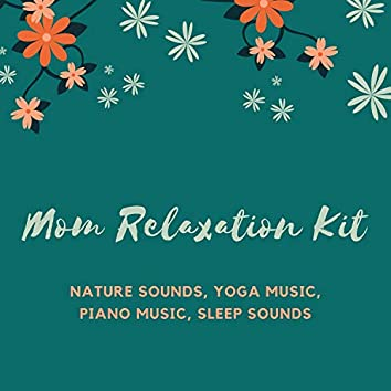 Mom Relaxation Kit: Nature Sounds, Yoga Music, Piano Music, Sleep Sounds
