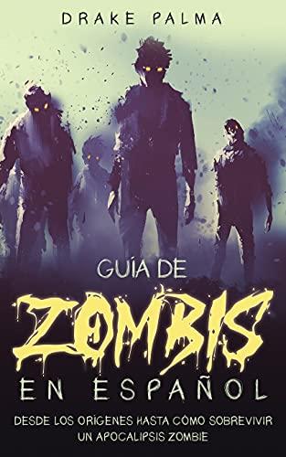 Guía de Zombis en Español: Desde los Orígenes Hasta Cómo Sobrevivir un Apocalipsis Zombie