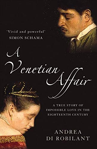 A Venetian Affair [Lingua Inglese]: A true story of impossible love in the eighteenth century