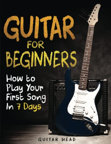 Guitar for Beginners: How to Play Your First Song In 7 Days Even If You've Never...