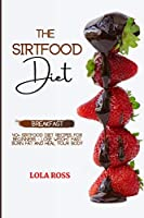 The Sirtfood Diet Breakfast Recipe Book: 40 Easy and Delicious Recipes to Activate Sirtuins. The Cookbook to Lose Weight Get Lean and Feel Great! Burn Fat and Stay Fit.