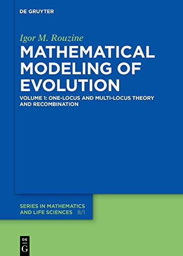 Mathematical Modeling of Evolution: Volume 1: One-Locus and Multi-Locus Theory and Recombination (De Gruyter Series in Mathematics and Life Sciences) (English Edition)