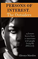 PERSONS OF INTEREST. The Outsiders: 25 lessons learnt from 11 interviews with people living life differently