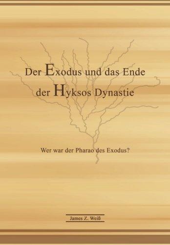 Der Exodus und das Ende der Hyksos Dynastie: Wer war der Pharao des Exodus?