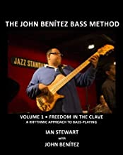 The John Ben??tez Bass Method, Vol. 1: Freedom in the Clave: A Rhythmic Approach to Bass Playing by Ian Stewart (2015-03-25)