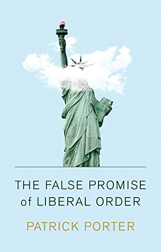 The False Promise of Liberal Order: Nostalgia, Delusion and the Rise of Trump