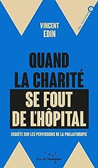 Quand la charité se fout de l\'hôpital par Vincent Edin
