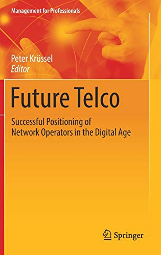 Future Telco: Successful Positioning of Network Operators in the Digital Age (Management for Professionals)