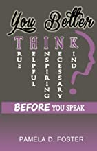 You Better Think: Before You Speak
