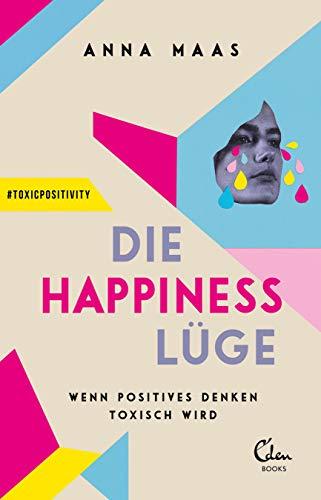 Die Happiness-Lüge: Wenn positives Denken toxisch wird