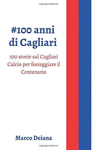 #100 anni di Cagliari: 100 storie sul Cagliari Calcio per festeggiare il Centenario