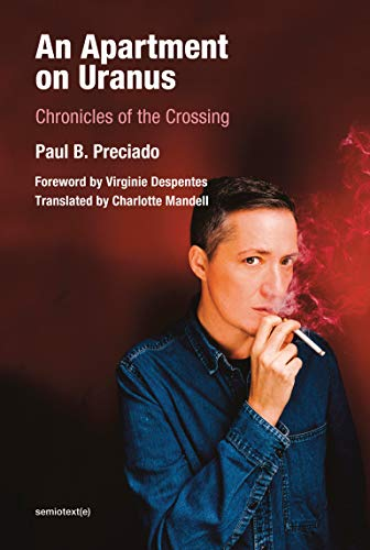 An Apartment on Uranus: Chronicles of the Crossing (Semiotext(e) / Foreign Agents)