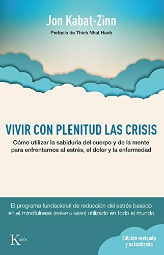 Vivir Con Plenitud Las Crisis: Como Utilizar La Sabiduria del Cuerpo y de La Mente Para Afrontar El Estres, El Dolor y La Enfermedad