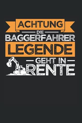Achtung Die Baggerfahrer Legende Geht In Rente: Bagger & Baggerführer Notizbuch 6'x9' Bauarbeiter Baggerfahrer Geschenk