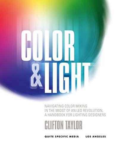 Color & Light: Navigating Color Mixing in the Midst of an LED Revolution, A Handbook for Lighting Designers (English Edition)