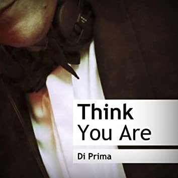 Think You Are