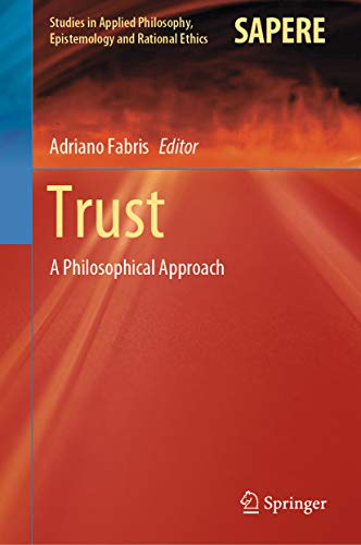 Trust: A Philosophical Approach (Studies in Applied Philosophy, Epistemology and Rational Ethics Book 54) (English Edition)