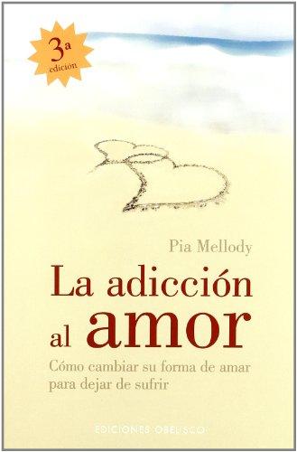 La adicion al amor: Cómo cambiar su forma de amarpara dejar de sufrir (PSICOLOGÍA)