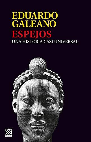 Espejos: Una historia casi universal: 13 (Biblioteca Eduardo Galeano)