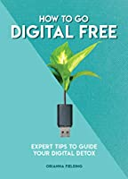 How to Go Digital Free: Expert Tips to Guide Your Digital Detox