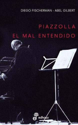 Piazzolla, el malentendido (Spanish Edition)