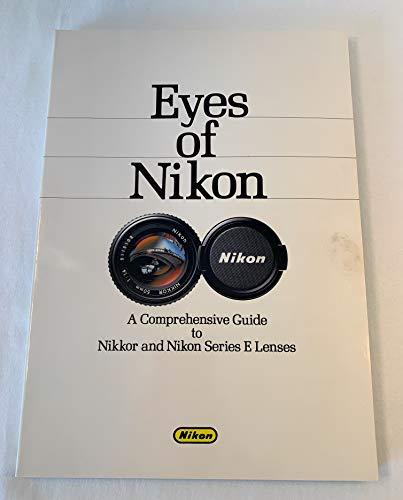 Eyes of Nikon: A Comprehensive Guide to Nikkor and Nikon Series E Lenses (A Comprehensive Guide to Nikkor and Nikon Series E Lenses)
