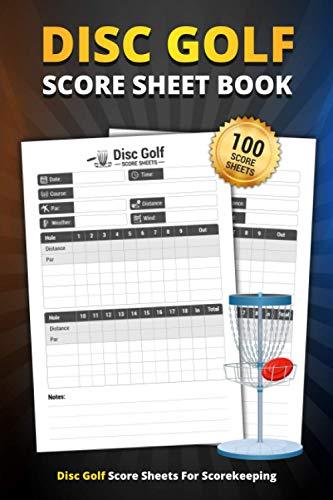 Disc Golf Score Sheet Book: 100 Score Sheets For Scorekeeping | Disc Golf Game Score Book (Disc Golf Game Score Pads)