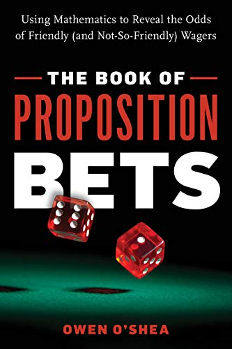 The Book of Proposition Bets: Using Mathematics to Reveal the Odds of Friendly (and Not-So-Friendly) Wagers