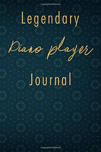Legendary Piano player Journal: A classy Piano player Journal for day-to-day work with over 110 blank lined pages