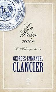 Le pain noir, tome 2 : La fabrique du roi par Georges-Emmanuel Clancier