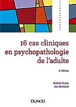 16 cas cliniques en psychopathologie de l'adulte - 3e éd. de Nathalie Dumet