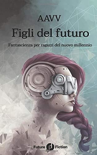Figli del futuro: Fantascienza per ragazzi del nuovo millennio