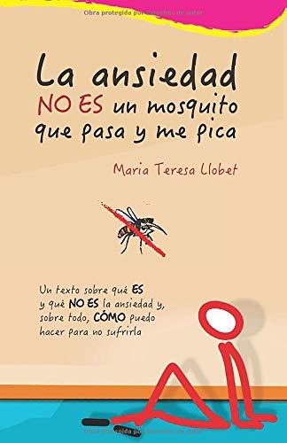 La ansiedad NO ES un mosquito que pasa y me pica: Un texto sobre qué ES y qué NO ES la ansiedad y, sobre todo, CÓMO puedo hacer para no sufrirla.