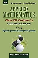 Applied Mathematics Class-XII (Volume I) (Code 241)