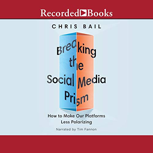 Breaking the Social Media Prism Audiobook By Christopher A. Bail cover art