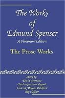 The Works of Edmund Spenser: A Variorum Edition: Volume 10, The Prose Works by Edmund Spenser(2002-02-05)
