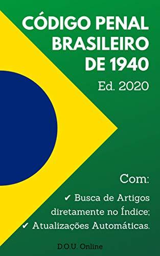 Código Penal Brasileiro de 1940 - Edição 2020: Inclui Índice de Busca de Artigos e Atualizações Automáticas. (D.O.U. Online)