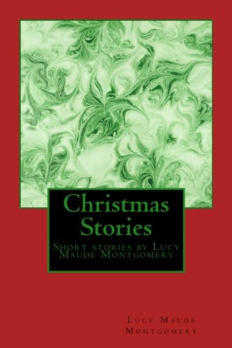 Christmas Stories by LM Montgomery: Short stories by Lucy Maude Montgomery