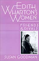 Edith Wharton's Women: Friends and Rivals