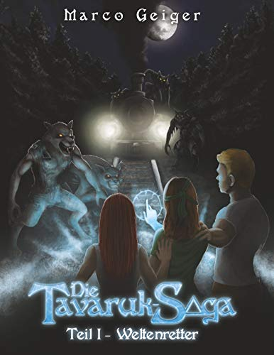 Die Tavaruk-Saga: Teil I - Weltenretter