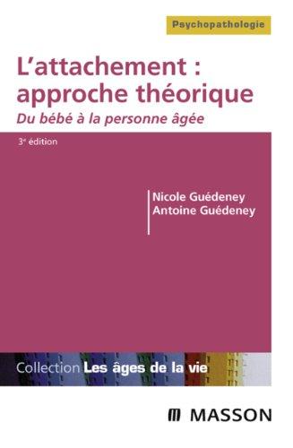 L'attachement : approche théorique: Du bébé à la personne âgée (Les âges de la vie)