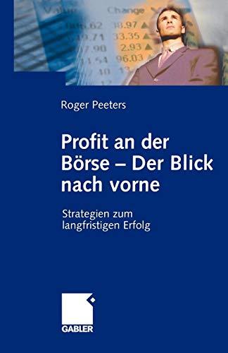 Profit an Der Börse -- Der Blick Nach Vorne: Strategien Zum Langfristigen Erfolg