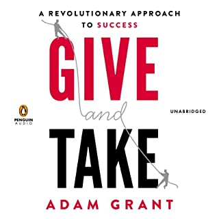 Give and Take     A Revolutionary Approach to Success              Written by:                                                                                                                                 Adam M. Grant PhD                               Narrated by:                                                                                                                                 Brian Keith Lewis                      Length: 11 hrs and 50 mins     45 ratings     Overall 4.6