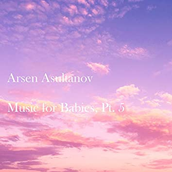 Music for Babies, Pt. 5