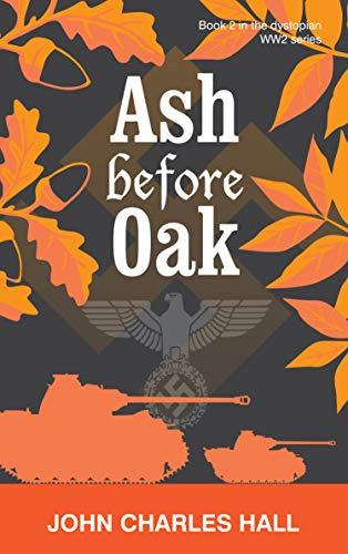 Ash before Oak (Dystopian WW2 series) (English Edition)