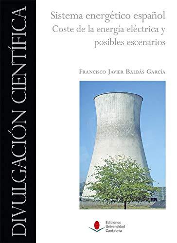 Sistema energético Español. coste De La Energía Eléctrica y Posibles Escenarios: 10 (Divulgación Científica)